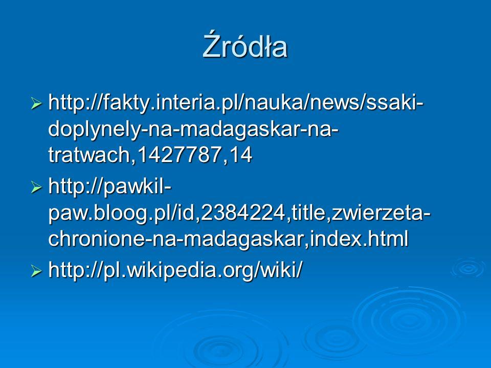 Źródła http://fakty.interia.pl/nauka/news/ssaki- doplynely-na-madagaskar-na- tratwach,1427787,14 http://fakty.interia.pl/nauka/news/ssaki- doplynely-n