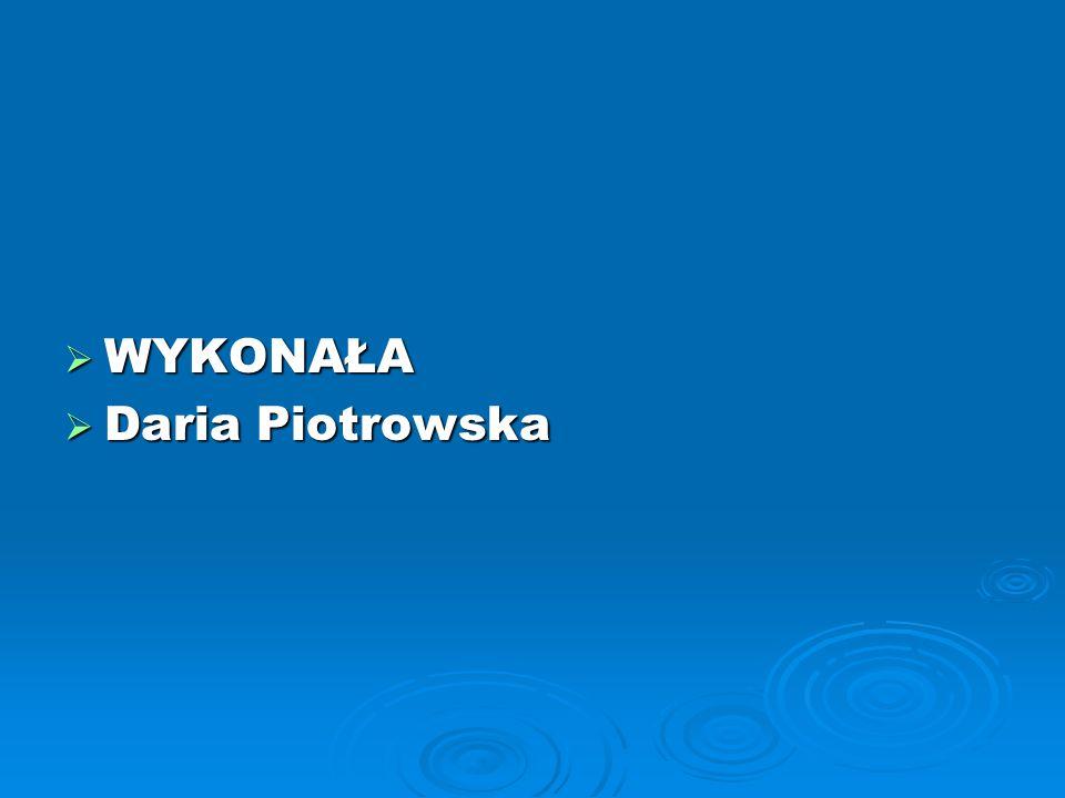 WYKONAŁA WYKONAŁA Daria Piotrowska Daria Piotrowska