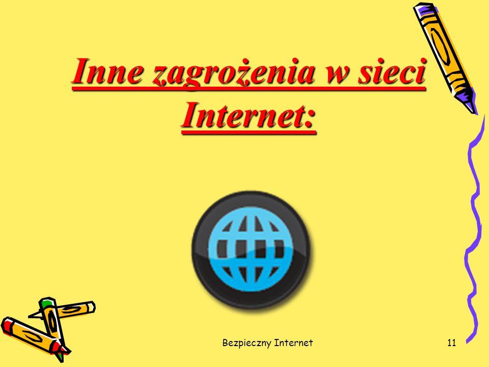 Bezpieczny Internet11 Inne zagrożenia w sieci Internet:
