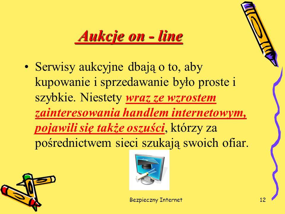 Bezpieczny Internet12 Aukcje on - line Aukcje on - line Serwisy aukcyjne dbają o to, aby kupowanie i sprzedawanie było proste i szybkie. Niestety wraz
