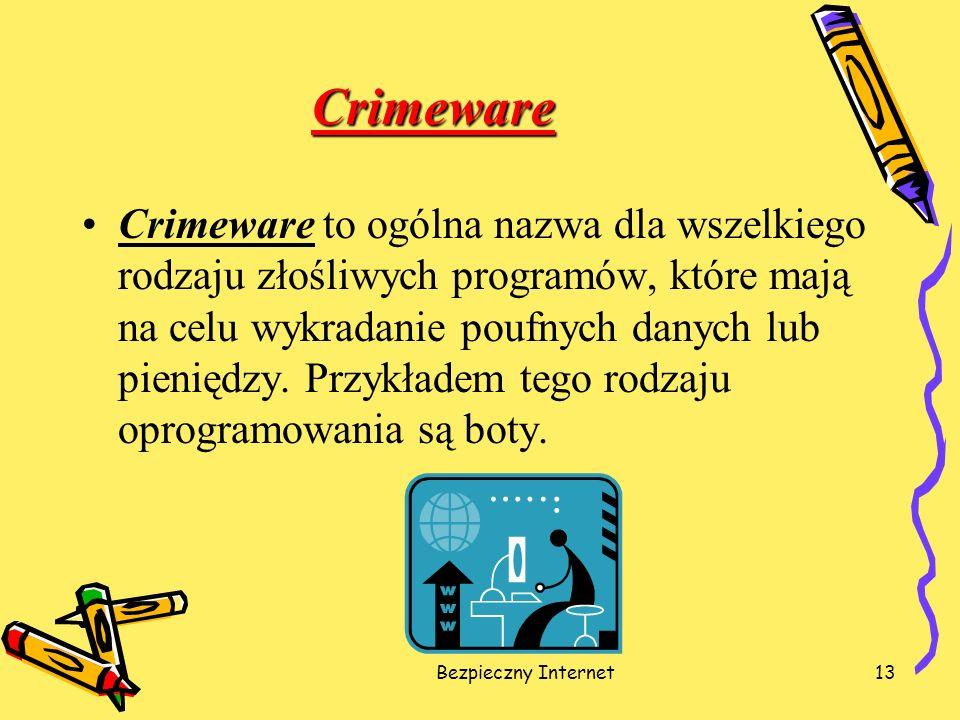 Bezpieczny Internet13 Crimeware Crimeware to ogólna nazwa dla wszelkiego rodzaju złośliwych programów, które mają na celu wykradanie poufnych danych l