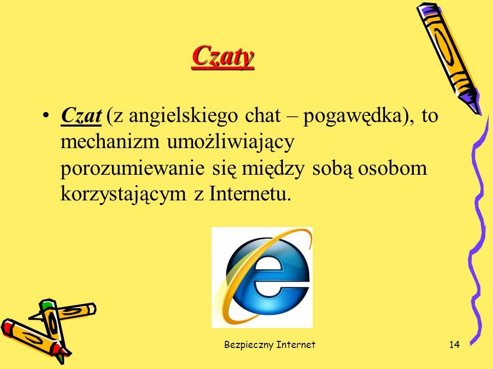 Bezpieczny Internet14 Czaty Czat (z angielskiego chat – pogawędka), to mechanizm umożliwiający porozumiewanie się między sobą osobom korzystającym z I