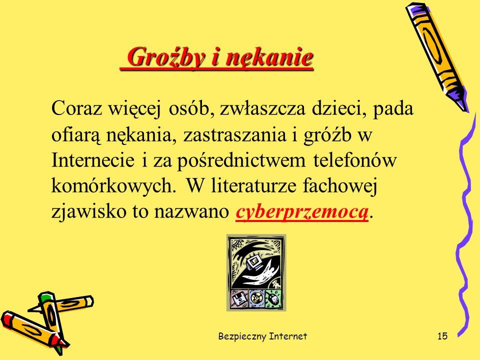 Bezpieczny Internet15 Groźby i nękanie Groźby i nękanie Coraz więcej osób, zwłaszcza dzieci, pada ofiarą nękania, zastraszania i gróźb w Internecie i