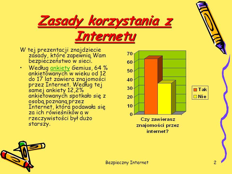 Bezpieczny Internet2 Zasady korzystania z Internetu W tej prezentacji znajdziecie zasady, które zapewnią Wam bezpieczeństwo w sieci. Według ankiety Ge