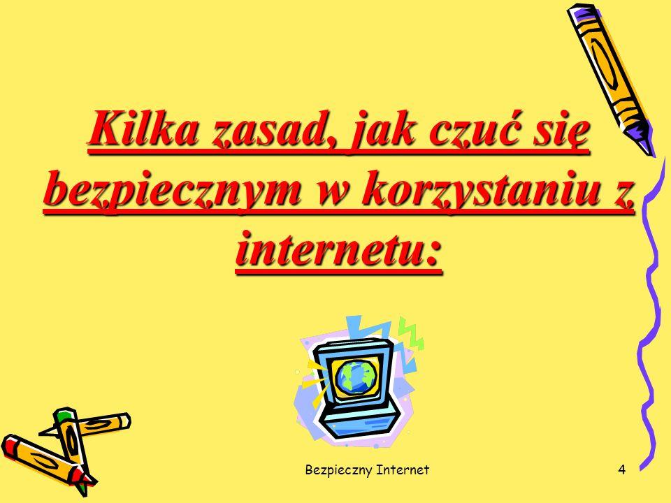 Bezpieczny Internet5 Zasada 1 Nigdy nie podawaj w Internecie swojego prawdziwego imienia i nazwiska.