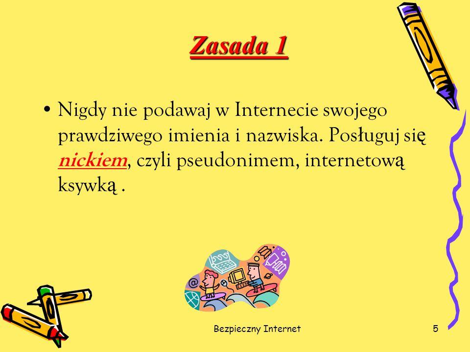 Bezpieczny Internet6 Zasada 2 Nigdy nie podawaj osobom poznanym w Internecie swoich danych osobowych i innych tego typu informacji.