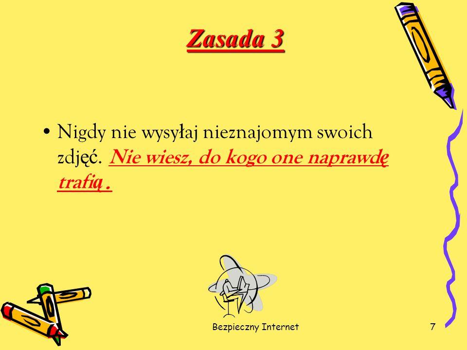 Bezpieczny Internet7 Zasada 3 Nigdy nie wysy ł aj nieznajomym swoich zdj ęć. Nie wiesz, do kogo one naprawd ę trafi ą.