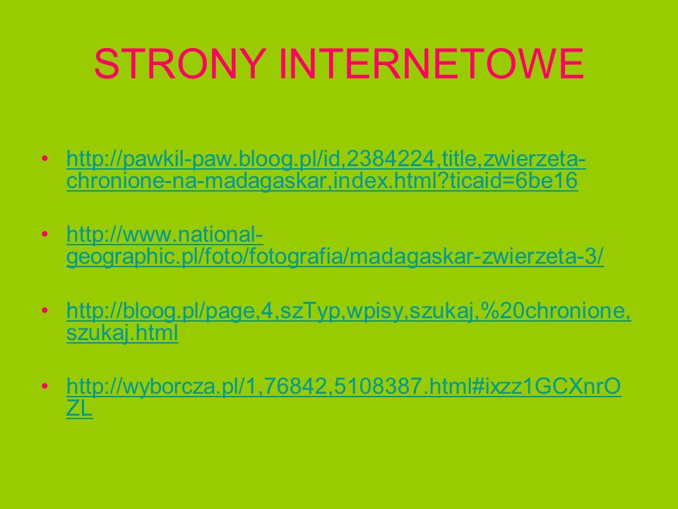 STRONY INTERNETOWE http://pawkil-paw.bloog.pl/id,2384224,title,zwierzeta- chronione-na-madagaskar,index.html?ticaid=6be16http://pawkil-paw.bloog.pl/id