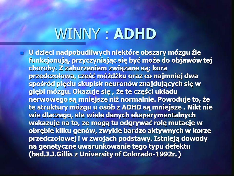 W poszukiwaniu przyczyn n ZESPÓŁ NADPOBUDLIWOŚCI RUCHOWEJ z DEFICYTEM UWAGI (attention - eaficit hyperactivity discorder - ADHD ) n w/g badań z połowy