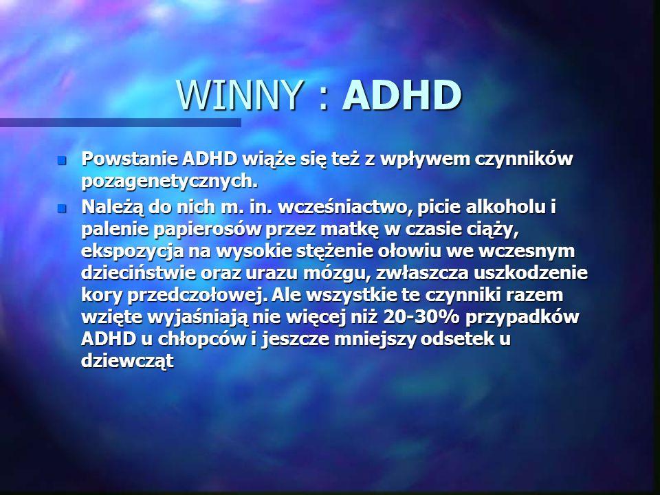 WINNY : ADHD n Dzieci te nie potrafią odraczać reakcji ani hamować swojego zachowania. Dzieje się tak z powodu nieprawidłowej przemiany neuroprzekaźni