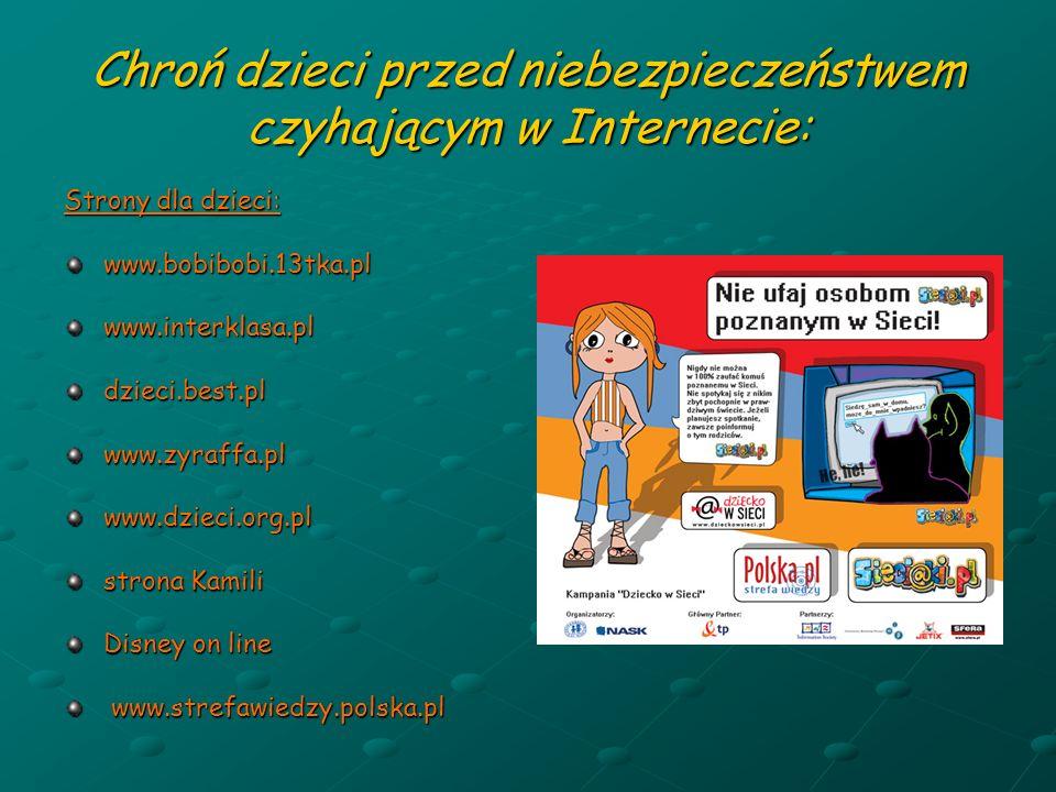 Chroń dzieci przed niebezpieczeństwem czyhającym w Internecie: Strony dla dzieci: www.bobibobi.13tka.plwww.interklasa.pldzieci.best.plwww.zyraffa.plww