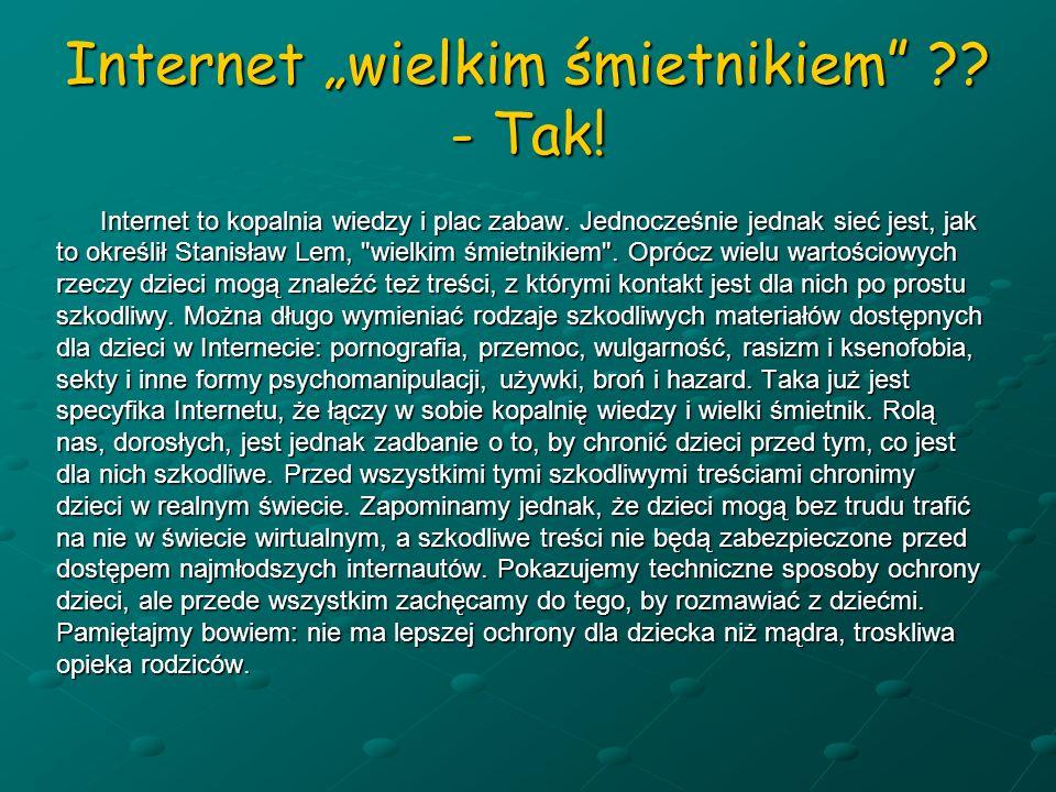Internet wielkim śmietnikiem ?? - Tak! Internet to kopalnia wiedzy i plac zabaw. Jednocześnie jednak sieć jest, jak Internet to kopalnia wiedzy i plac