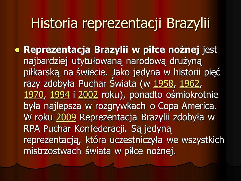 Historia reprezentacji Brazylii Reprezentacja Brazylii w piłce nożnej jest najbardziej utytułowaną narodową drużyną piłkarską na świecie. Jako jedyna