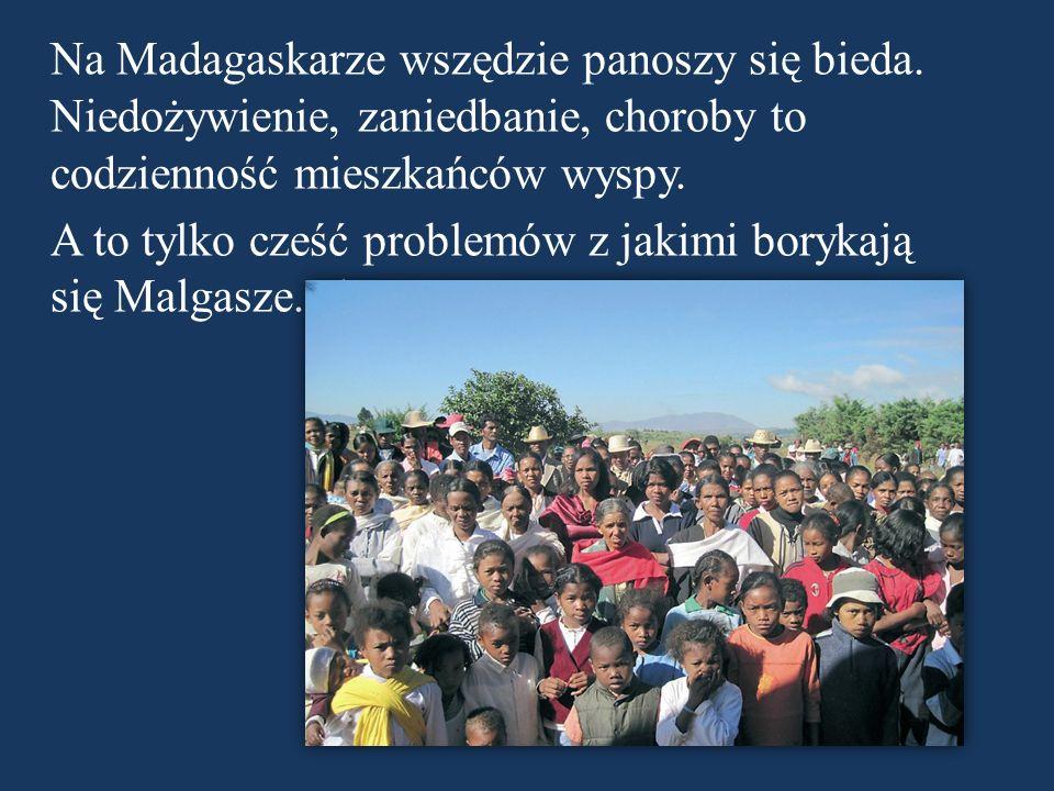 Na Madagaskarze wszędzie panoszy się bieda. Niedożywienie, zaniedbanie, choroby to codzienność mieszkańców wyspy. A to tylko cześć problemów z jakimi