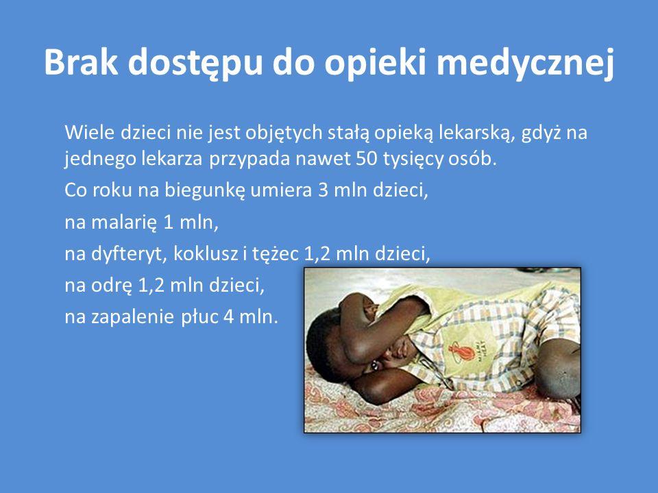 Brak dostępu do opieki medycznej Wiele dzieci nie jest objętych stałą opieką lekarską, gdyż na jednego lekarza przypada nawet 50 tysięcy osób. Co roku