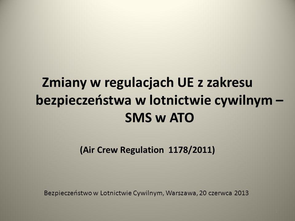 1 Zmiany w regulacjach UE z zakresu bezpieczeństwa w lotnictwie cywilnym – SMS w ATO (Air Crew Regulation 1178/2011) Bezpieczeństwo w Lotnictwie Cywil
