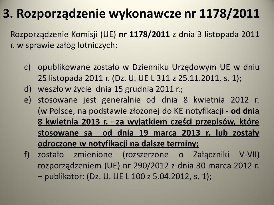 11 3. Rozporządzenie wykonawcze nr 1178/2011 Rozporządzenie Komisji (UE) nr 1178/2011 z dnia 3 listopada 2011 r. w sprawie załóg lotniczych: c)opublik