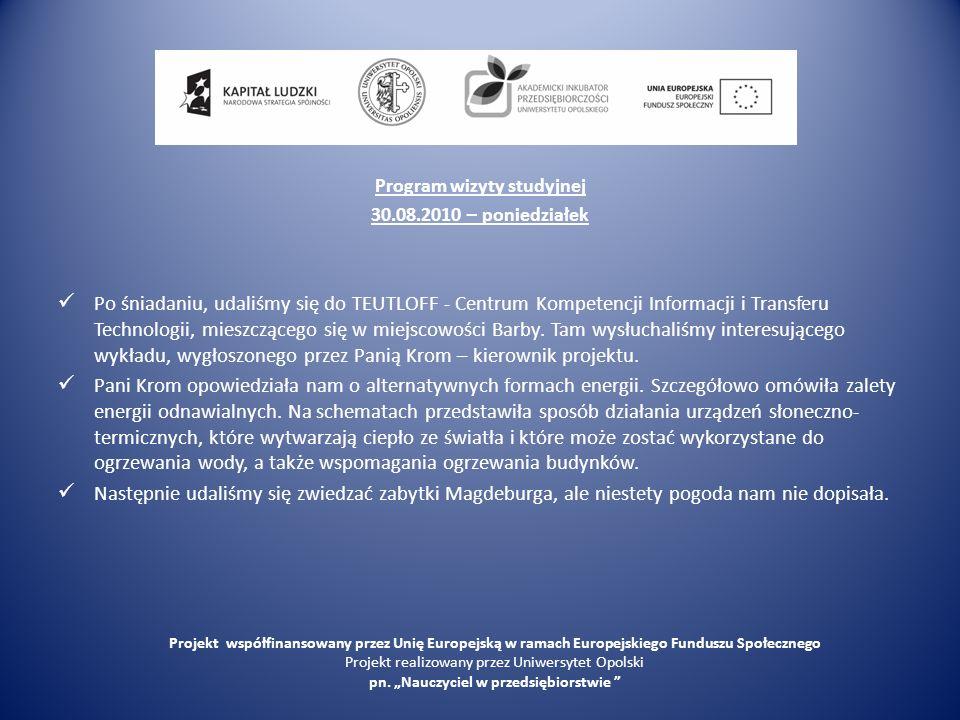 Program wizyty studyjnej 30.08.2010 – poniedziałek Po śniadaniu, udaliśmy się do TEUTLOFF - Centrum Kompetencji Informacji i Transferu Technologii, mieszczącego się w miejscowości Barby.
