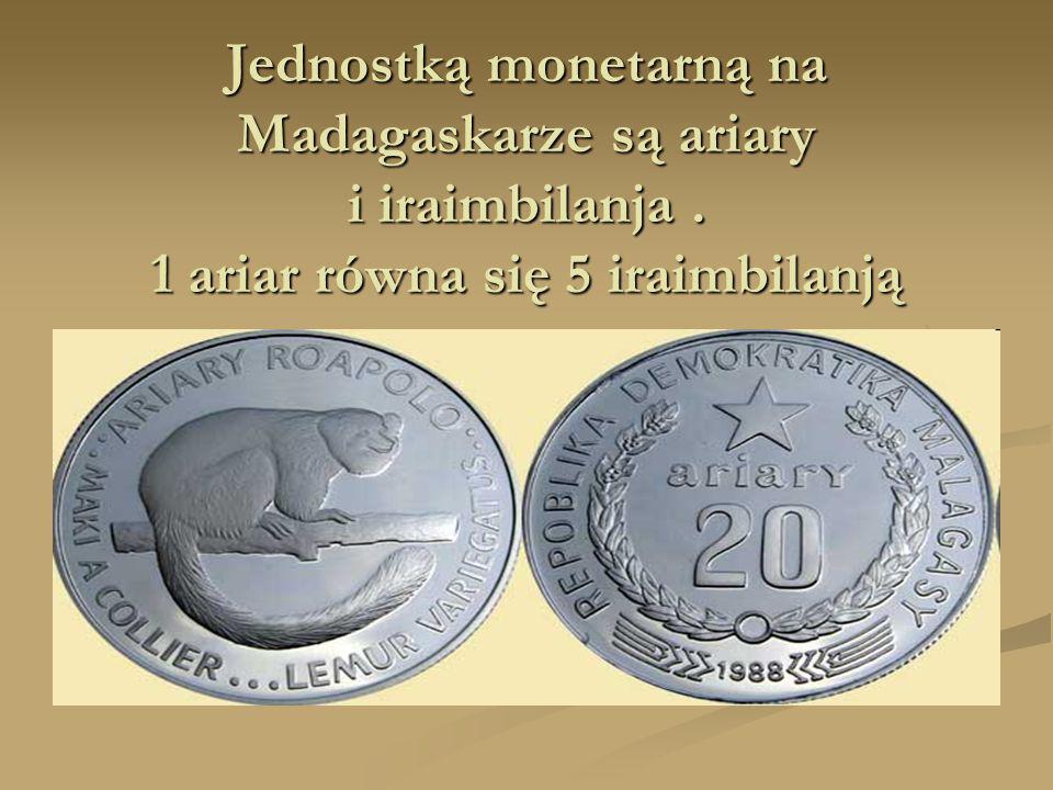Jednostką monetarną na Madagaskarze są ariary i iraimbilanja. 1 ariar równa się 5 iraimbilanją