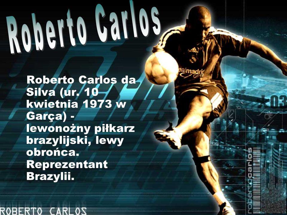 Roberto Carlos da Silva (ur. 10 kwietnia 1973 w Garça) - lewonożny piłkarz brazylijski, lewy obrońca. Reprezentant Brazylii.