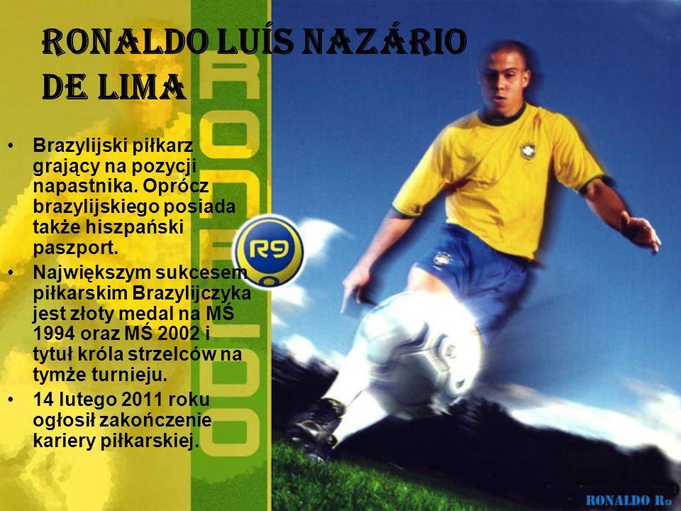 Ronaldo Luís Nazário de Lima Brazylijski piłkarz grający na pozycji napastnika. Oprócz brazylijskiego posiada także hiszpański paszport. Największym s