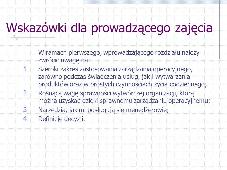 Wskazówki dla prowadzącego zajęcia W ramach pierwszego, wprowadzającego rozdziału należy zwrócić uwagę na: 1. Szeroki zakres zastosowania zarządzania