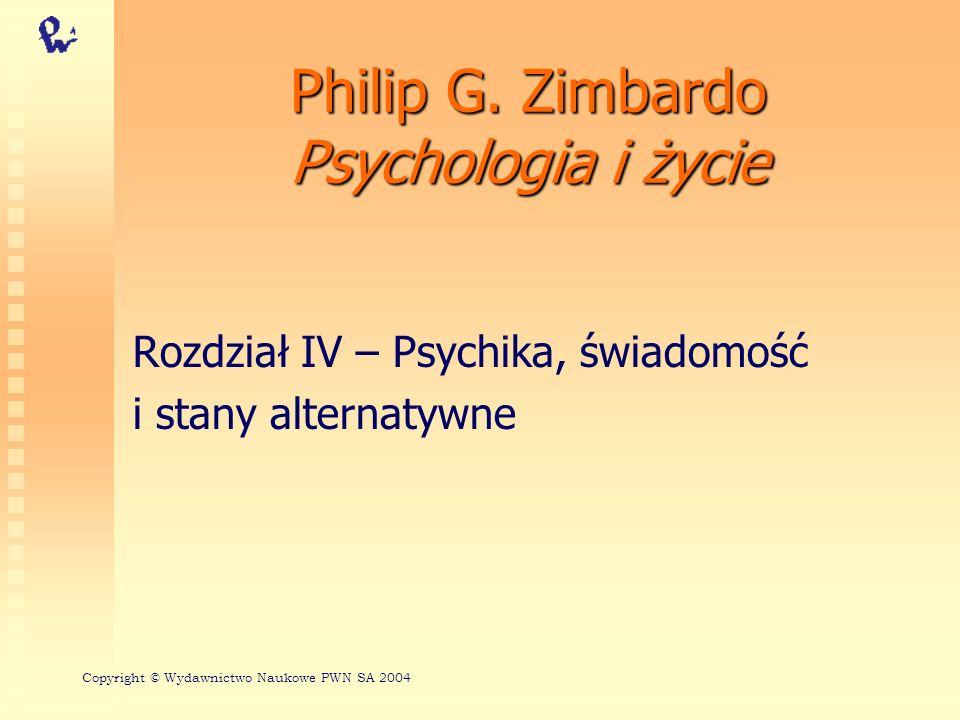 Philip G. Zimbardo Psychologia i życie Rozdział IV – Psychika, świadomość i stany alternatywne Copyright © Wydawnictwo Naukowe PWN SA 2004