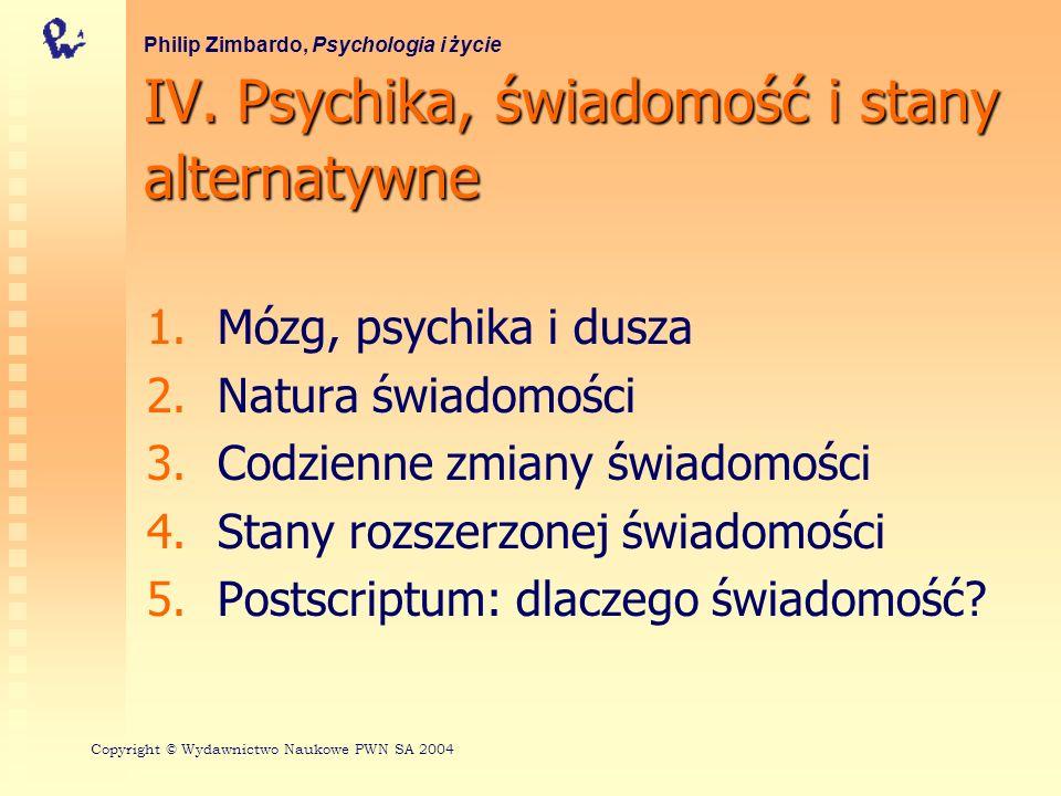 IV. Psychika, świadomość i stany alternatywne 1. 1.Mózg, psychika i dusza 2. 2.Natura świadomości 3. 3.Codzienne zmiany świadomości 4. 4.Stany rozszer