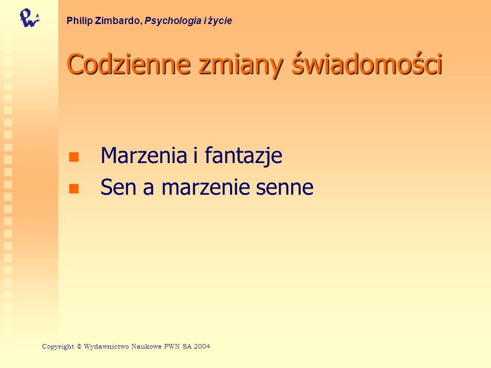 Codzienne zmiany świadomości Marzenia i fantazje Sen a marzenie senne Philip Zimbardo, Psychologia i życie Copyright © Wydawnictwo Naukowe PWN SA 2004