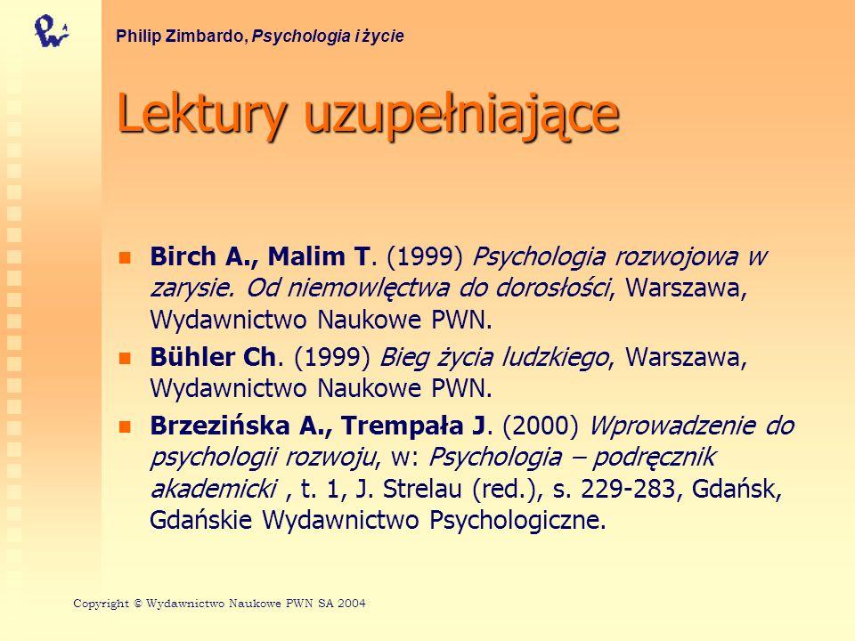 Lektury uzupełniające Birch A., Malim T. (1999) Psychologia rozwojowa w zarysie. Od niemowlęctwa do dorosłości, Warszawa, Wydawnictwo Naukowe PWN. Büh