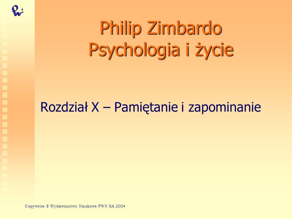Kodowanie w pamięci długotrwałej Organizacja według znaczenia Mnemonika Specyficzność kodowania Philip Zimbardo, Psychologia i życie Copywrite © Wydawnictwo Naukowe PWN SA 2004