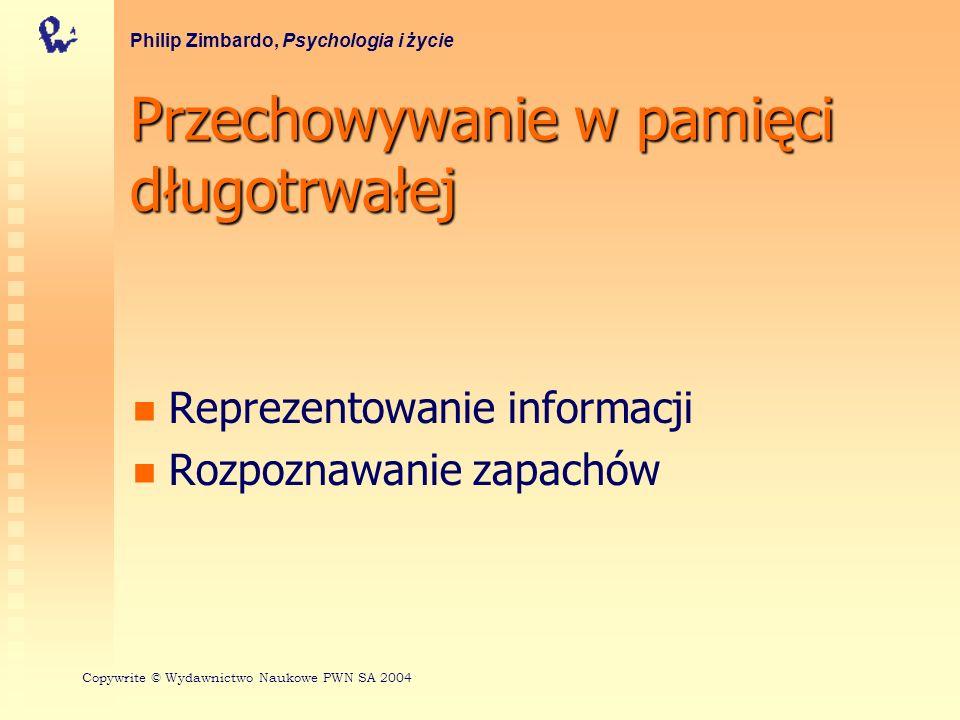 Przechowywanie w pamięci długotrwałej Reprezentowanie informacji Rozpoznawanie zapachów Philip Zimbardo, Psychologia i życie Copywrite © Wydawnictwo N