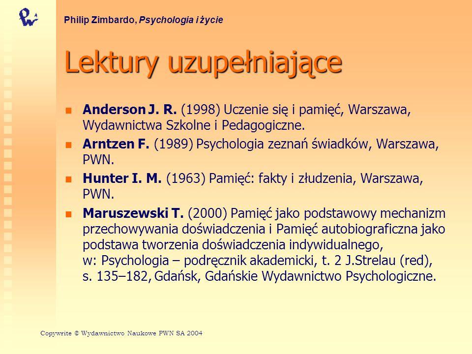 Lektury uzupełniające Anderson J. R. (1998) Uczenie się i pamięć, Warszawa, Wydawnictwa Szkolne i Pedagogiczne. Arntzen F. (1989) Psychologia zeznań ś
