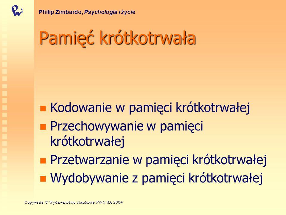 Przetwarzanie w pamięci krótkotrwałej Porcjowanie Powtarzanie Philip Zimbardo, Psychologia i życie Copywrite © Wydawnictwo Naukowe PWN SA 2004