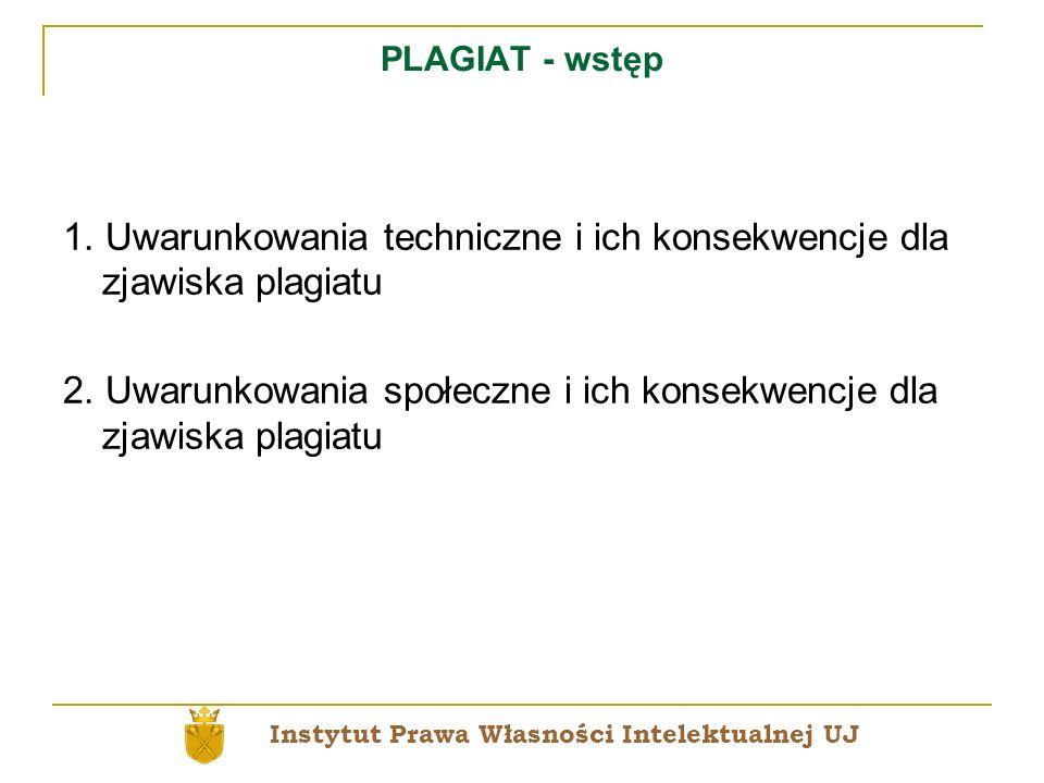 PLAGIAT - wstęp 1. Uwarunkowania techniczne i ich konsekwencje dla zjawiska plagiatu 2. Uwarunkowania społeczne i ich konsekwencje dla zjawiska plagia