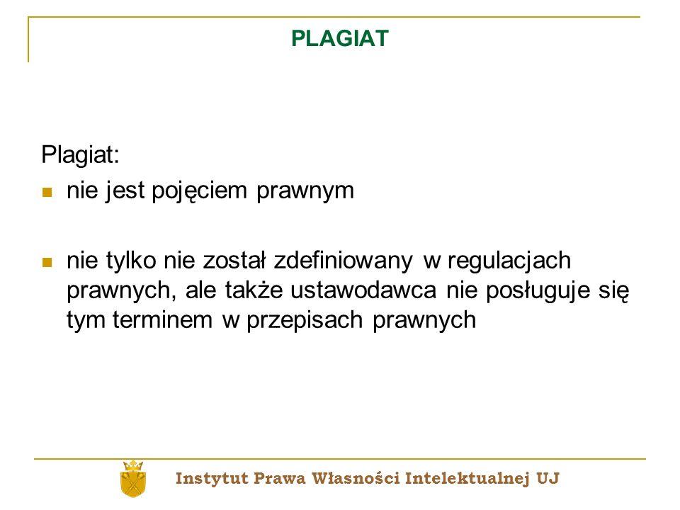 PLAGIAT Plagiat: nie jest pojęciem prawnym nie tylko nie został zdefiniowany w regulacjach prawnych, ale także ustawodawca nie posługuje się tym termi