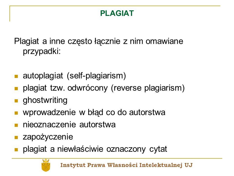 PLAGIAT Plagiat a inne często łącznie z nim omawiane przypadki: autoplagiat (self-plagiarism) plagiat tzw. odwrócony (reverse plagiarism) ghostwriting
