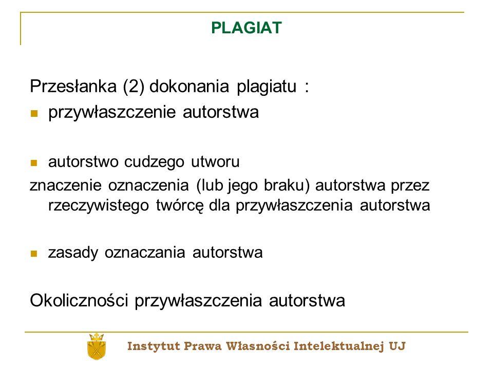 PLAGIAT Przesłanka (2) dokonania plagiatu : przywłaszczenie autorstwa autorstwo cudzego utworu znaczenie oznaczenia (lub jego braku) autorstwa przez r