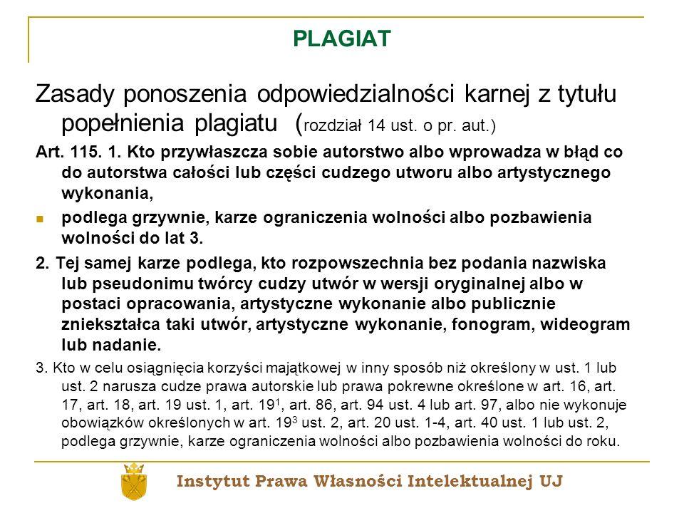 PLAGIAT Zasady ponoszenia odpowiedzialności karnej z tytułu popełnienia plagiatu ( rozdział 14 ust. o pr. aut.) Art. 115. 1. Kto przywłaszcza sobie au