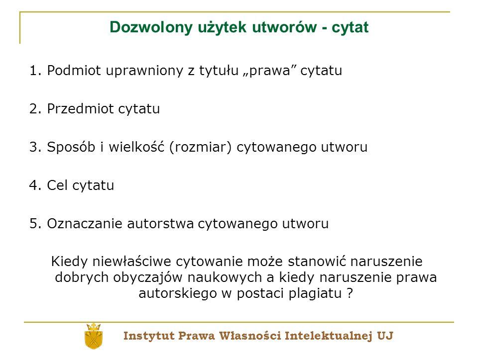 Dozwolony użytek utworów - cytat 1. Podmiot uprawniony z tytułu prawa cytatu 2. Przedmiot cytatu 3. Sposób i wielkość (rozmiar) cytowanego utworu 4. C