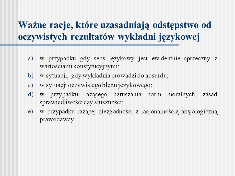 Ważne racje, które uzasadniają odstępstwo od oczywistych rezultatów wykładni językowej a)w przypadku gdy sens językowy jest ewidentnie sprzeczny z war