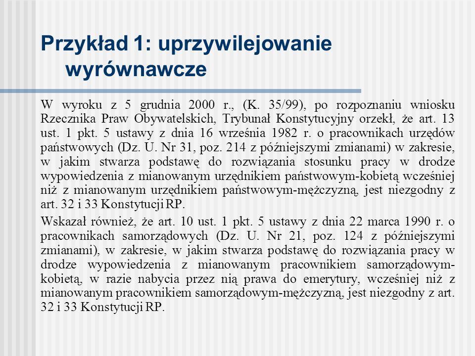 Przykład 1: uprzywilejowanie wyrównawcze W wyroku z 5 grudnia 2000 r., (K. 35/99), po rozpoznaniu wniosku Rzecznika Praw Obywatelskich, Trybunał Konst
