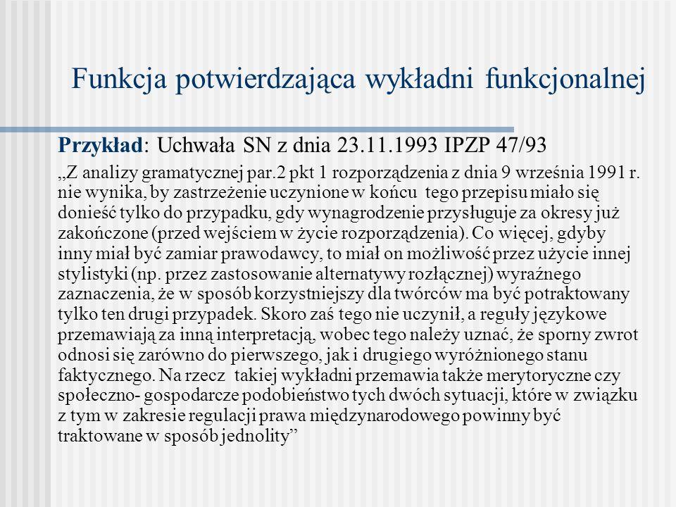 Funkcja potwierdzająca wykładni funkcjonalnej Przykład: Uchwała SN z dnia 23.11.1993 IPZP 47/93 Z analizy gramatycznej par.2 pkt 1 rozporządzenia z dn