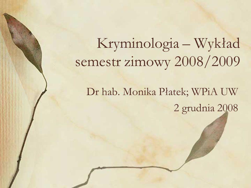 Kryminologia – Wykład semestr zimowy 2008/2009 Dr hab. Monika Płatek; WPiA UW 2 grudnia 2008