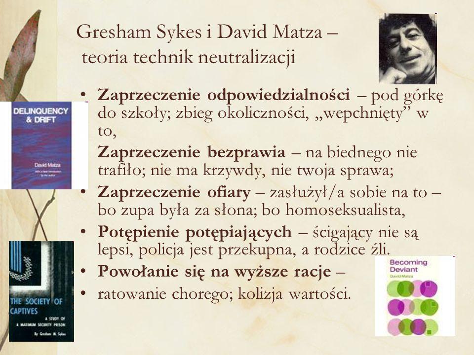 31 Gresham Sykes i David Matza – teoria technik neutralizacji Zaprzeczenie odpowiedzialności – pod górkę do szkoły; zbieg okoliczności, wepchnięty w t