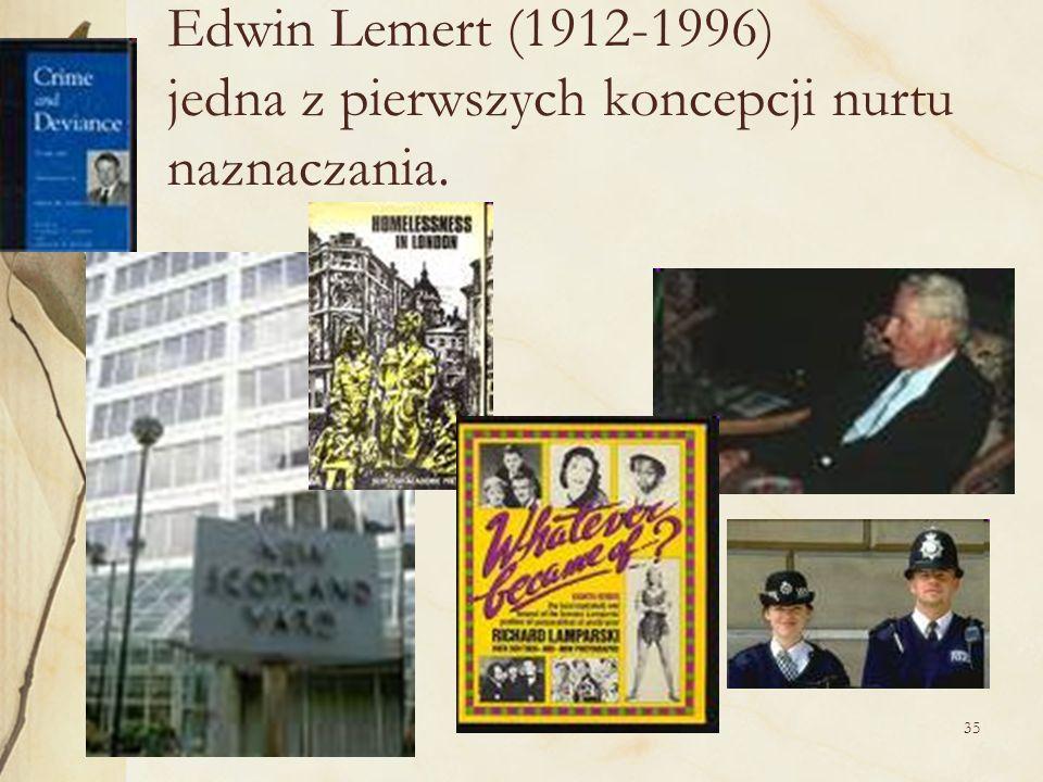 35 Edwin Lemert (1912-1996) jedna z pierwszych koncepcji nurtu naznaczania.