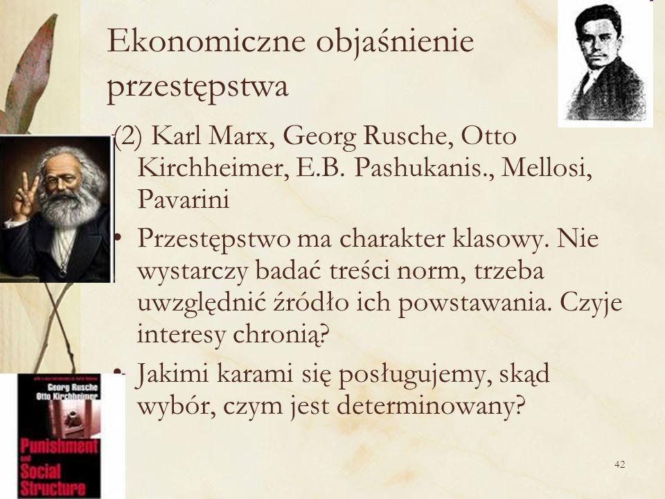 42 Ekonomiczne objaśnienie przestępstwa (2) Karl Marx, Georg Rusche, Otto Kirchheimer, E.B. Pashukanis., Mellosi, Pavarini Przestępstwo ma charakter k