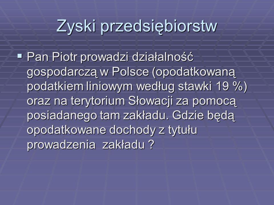Zyski przedsiębiorstw Pan Piotr prowadzi działalność gospodarczą w Polsce (opodatkowaną podatkiem liniowym według stawki 19 %) oraz na terytorium Słowacji za pomocą posiadanego tam zakładu.