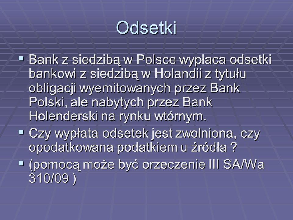 Odsetki Bank z siedzibą w Polsce wypłaca odsetki bankowi z siedzibą w Holandii z tytułu obligacji wyemitowanych przez Bank Polski, ale nabytych przez Bank Holenderski na rynku wtórnym.