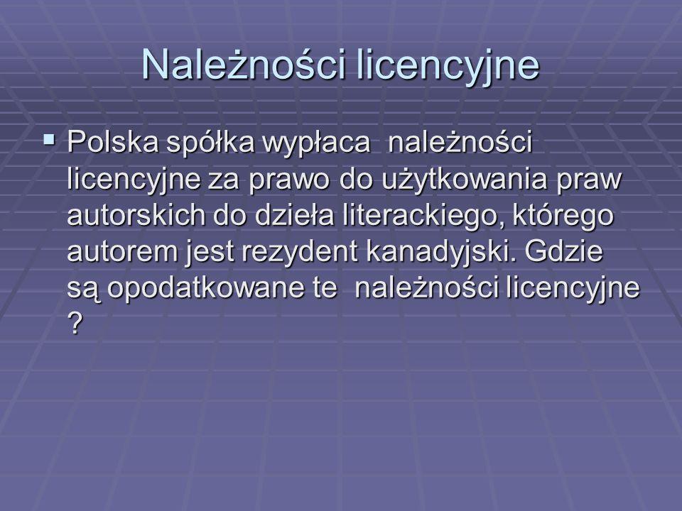 Należności licencyjne Polska spółka wypłaca należności licencyjne za prawo do użytkowania praw autorskich do dzieła literackiego, którego autorem jest rezydent kanadyjski.
